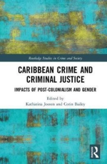Caribbean Crime and Criminal Justice : Impacts of Post-Colonialism and Gender, Hardback Book