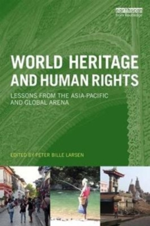 World Heritage and Human Rights : Lessons from the Asia-Pacific and global arena, Paperback Book