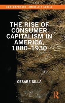 The Rise of Consumer Capitalism in America, 1880 - 1930, Hardback Book