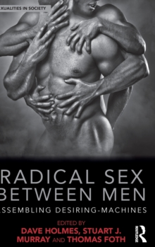 Radical Sex Between Men : Assembling Desiring-Machines, Hardback Book