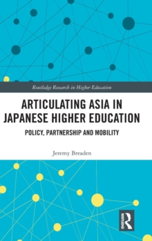 Articulating Asia in Japanese Higher Education : Policy, Partnership and Mobility, Hardback Book