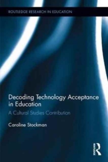 Decoding Technology Acceptance in Education : A Cultural Studies Contribution, Hardback Book