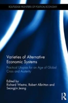 Varieties of Alternative Economic Systems : Practical Utopias for an Age of Global Crisis and Austerity, Hardback Book