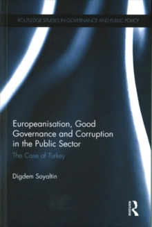 Europeanisation, Good Governance and Corruption in the Public Sector : The Case of Turkey, Hardback Book
