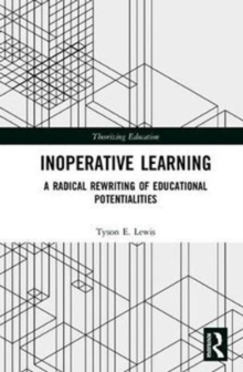 Inoperative Learning : A Radical Rewriting of Educational Potentialities, Hardback Book