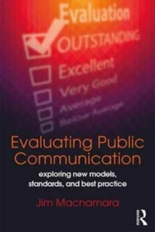 Evaluating Public Communication : Exploring New Models, Standards, and Best Practice, Paperback Book