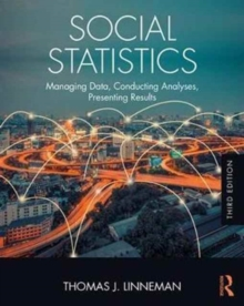 Social Statistics : Managing Data, Conducting Analyses, Presenting Results, Paperback Book