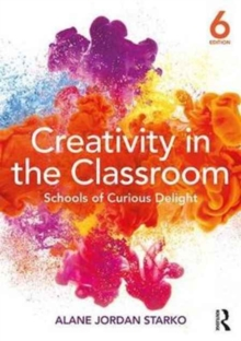 Creativity in the Classroom : Schools of Curious Delight, Paperback Book