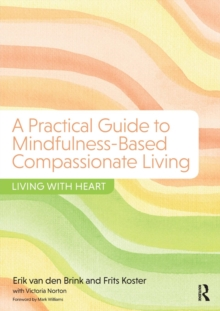 A Practical Guide to Mindfulness-Based Compassionate Living : Living with Heart, Paperback Book