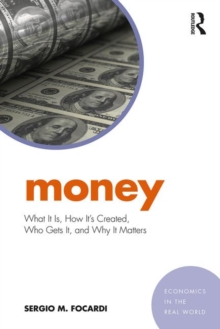 Money : What It Is, How It's Created, Who Gets It, and Why It Matters, Paperback / softback Book