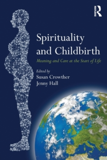 Spirituality and Childbirth : Meaning and Care at the Start of Life, Paperback Book