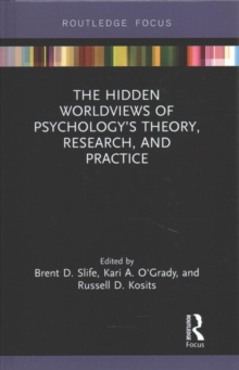 The Hidden Worldviews of Psychology's Theory, Research, and Practice, Hardback Book