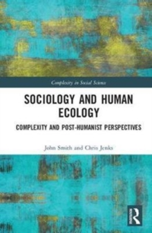 Sociology and Human Ecology : Complexity and Post-Humanist Perspectives, Hardback Book