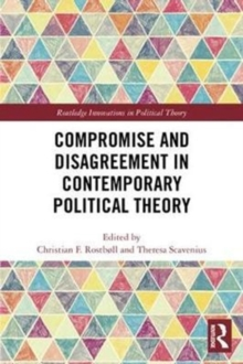Compromise and Disagreement in Contemporary Political Theory, Hardback Book
