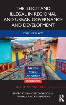 The Illicit and Illegal in Regional and Urban Governance and Development : Corrupt Places, Hardback Book