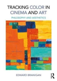 Tracking Color in Cinema and Art : Philosophy and Aesthetics, Hardback Book