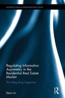 Regulating Information Asymmetry in the Residential Real Estate Market : The Hong Kong Experience, Hardback Book