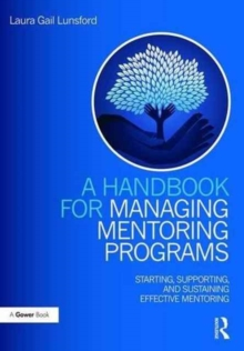 A Handbook for Managing Mentoring Programs : Starting, Supporting and Sustaining, Paperback Book