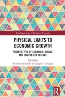 Physical Limits to Economic Growth : Perspectives of Economic, Social, and Complexity Science, Hardback Book