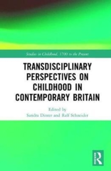 Transdisciplinary Perspectives on Childhood in Contemporary Britain : Literature, Media and Society, Hardback Book