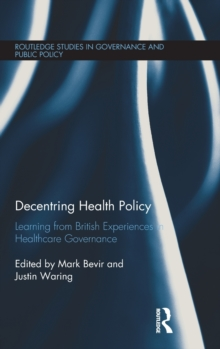 Decentring Health Policy : Learning from British Experiences in Healthcare Governance, Hardback Book
