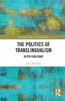 The Politics of Translingualism : After Englishes, Hardback Book