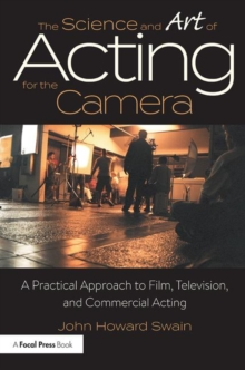 The Science and Art of Acting for the Camera : A Practical Approach to Film, Television, and Commercial Acting, Paperback Book