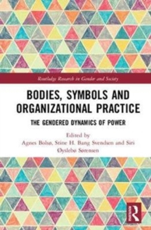 Bodies, Symbols and Organizational Practice : The Gendered Dynamics of Power, Hardback Book