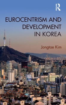 Eurocentrism and Development in Korea, Hardback Book