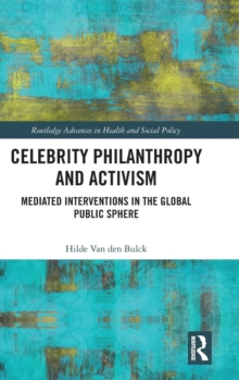 Celebrity Philanthropy and Activism : Mediated Interventions in the Global Public Sphere, Hardback Book