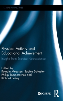 Physical Activity and Educational Achievement : Insights from Exercise Neuroscience, Hardback Book
