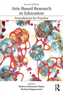 Arts-Based Research in Education : Foundations for Practice, Paperback Book