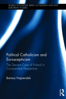 Political Catholicism and Euroscepticism : The Deviant Case of Poland in Comparative Perspective, Hardback Book
