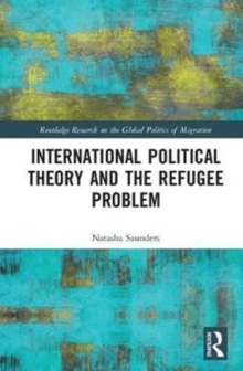 International Political Theory and the Refugee Problem, Hardback Book