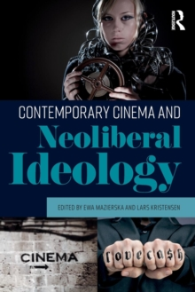 Contemporary Cinema and Neoliberal Ideology, Paperback Book