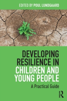 Developing Resilience in Children and Young People : A Practical Guide, Paperback / softback Book