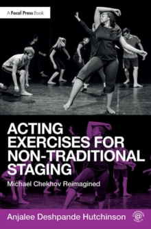 Acting Exercises for Non-Traditional Staging : Michael Chekhov Reimagined, Paperback Book
