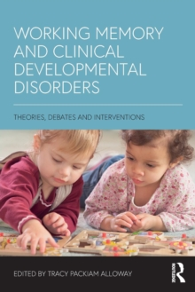 Working Memory and Clinical Developmental Disorders : Theories, Debates and Interventions, Paperback Book