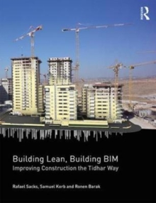 Building Lean, Building BIM : Improving Construction the Tidhar Way, Paperback Book