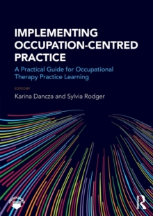 Implementing occupation-centred practice : A practical guide for occupational therapy practice learning, Paperback Book