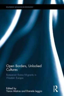 Open Borders, Unlocked Cultures : Romanian Roma Migrants in Western Europe, Hardback Book