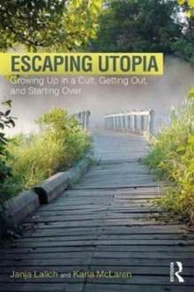 Escaping Utopia : Growing Up in a Cult, Getting Out, and Starting Over, Paperback Book