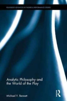 Analytic Philosophy and the World of the Play, Hardback Book
