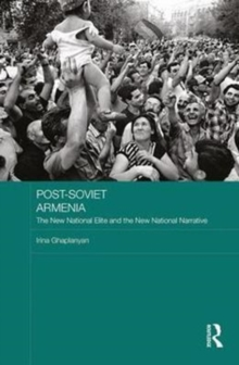 Post-Soviet Armenia : The New National Elite and the New National Narrative, Hardback Book