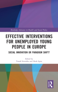 Effective Interventions for Unemployed Young People in Europe : Social Innovation or Paradigm Shift?, Hardback Book