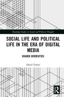 Social Life and Political Life in the Era of Digital Media : Higher Diversities, Hardback Book