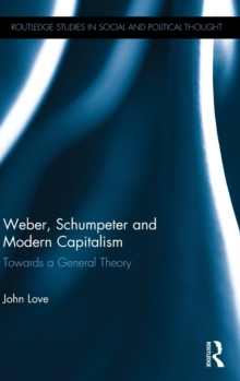 Weber, Schumpeter and Modern Capitalism : Towards a General Theory, Hardback Book