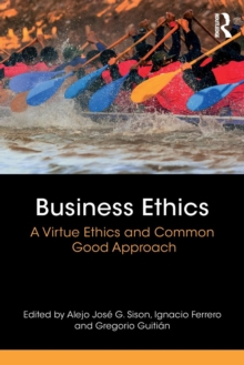 Business Ethics : A Virtue Ethics and Common Good Approach, Paperback Book