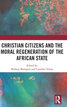 Christian Citizens and the Moral Regeneration of the African State, Hardback Book