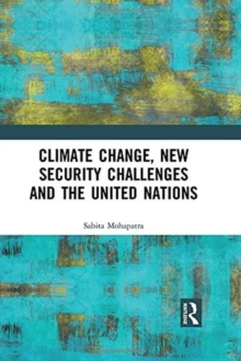 Climate Change, New Security Challenges and the United Nations, Hardback Book